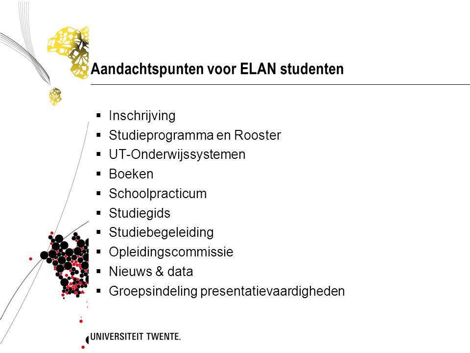 Aandachtspunten voor ELAN studenten  Inschrijving  Studieprogramma en Rooster  UT-Onderwijssystemen  Boeken  Schoolpracticum  Studiegids  Studi