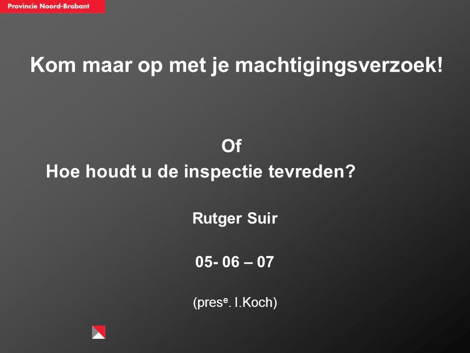 Kom maar op met je machtigingsverzoek.Rutger Suir 05- 06 – 07 (pres e.