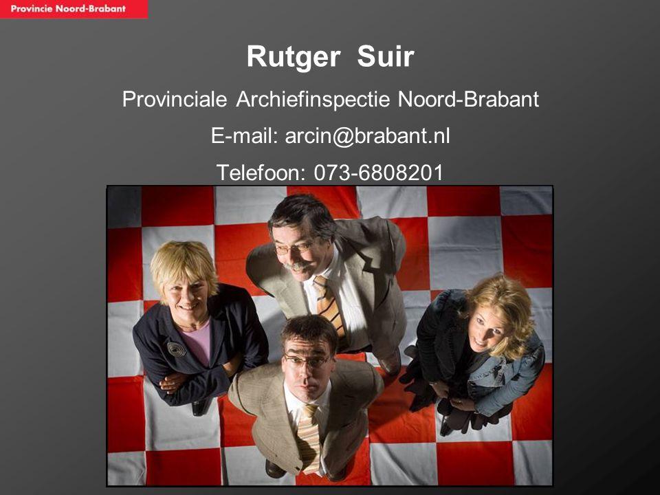 Rutger Suir Provinciale Archiefinspectie Noord-Brabant E-mail: arcin@brabant.nl Telefoon: 073-6808201