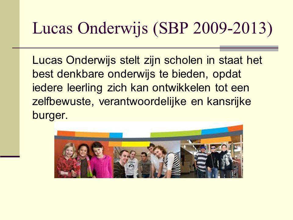 Lucas Onderwijs (SBP 2009-2013) Lucas Onderwijs stelt zijn scholen in staat het best denkbare onderwijs te bieden, opdat iedere leerling zich kan ontwikkelen tot een zelfbewuste, verantwoordelijke en kansrijke burger.