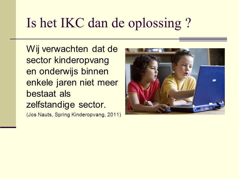 Is het IKC dan de oplossing .