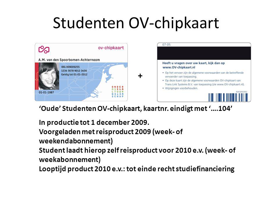 Studenten OV-chipkaart + 'Oude' Studenten OV-chipkaart, kaartnr. eindigt met '….104' In productie tot 1 december 2009. Voorgeladen met reisproduct 200