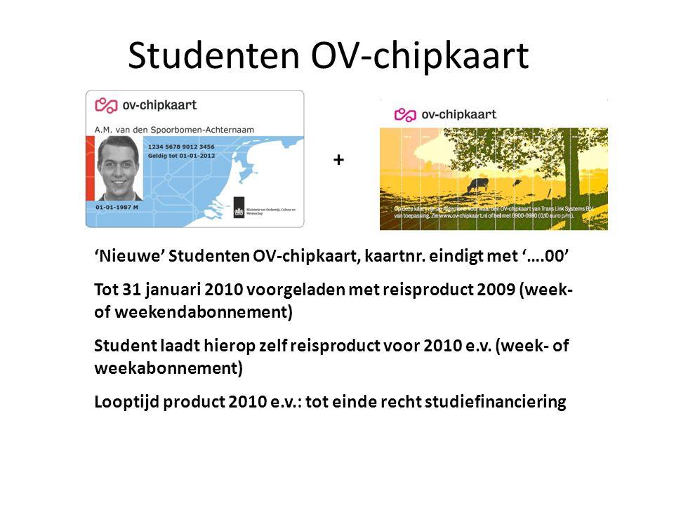 Studenten OV-chipkaart + 'Nieuwe' Studenten OV-chipkaart, kaartnr. eindigt met '….00' Tot 31 januari 2010 voorgeladen met reisproduct 2009 (week- of w