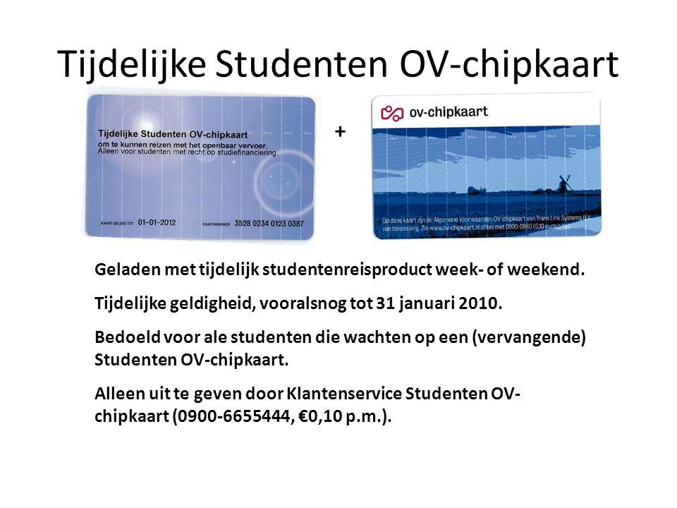 Tijdelijke Studenten OV-chipkaart + Geladen met tijdelijk studentenreisproduct week- of weekend. Tijdelijke geldigheid, vooralsnog tot 31 januari 2010