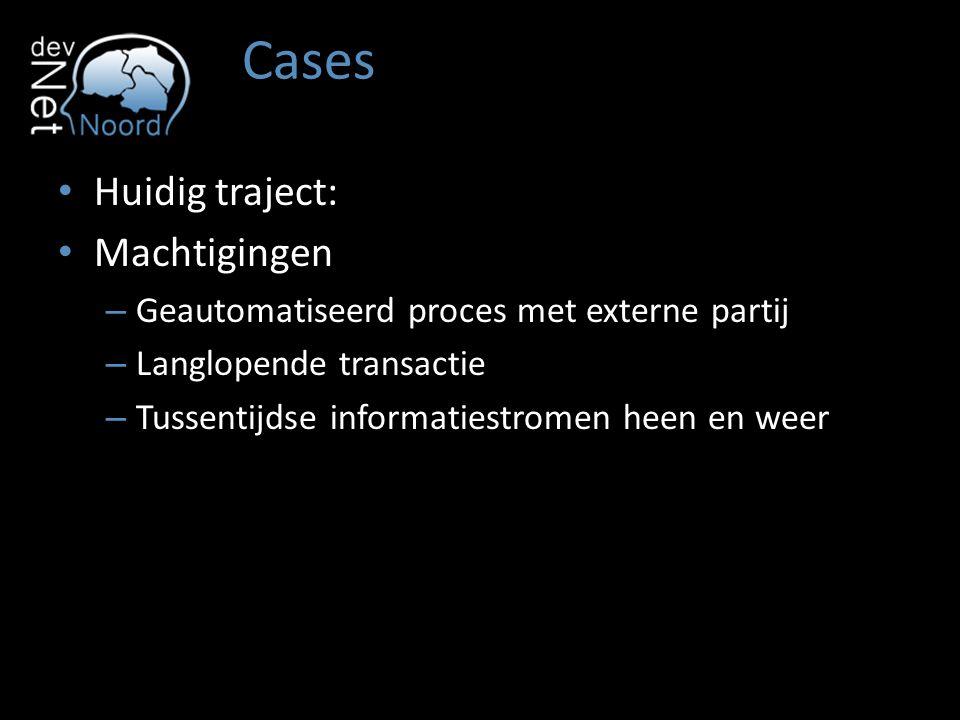 Cases Huidig traject: Machtigingen – Geautomatiseerd proces met externe partij – Langlopende transactie – Tussentijdse informatiestromen heen en weer