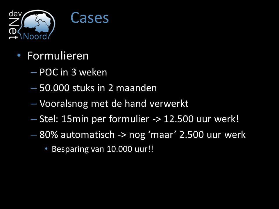 Cases Formulieren – POC in 3 weken – 50.000 stuks in 2 maanden – Vooralsnog met de hand verwerkt – Stel: 15min per formulier -> 12.500 uur werk.