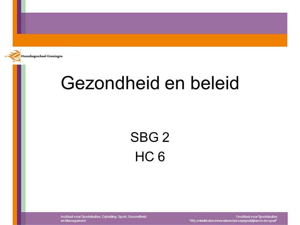 """Gezondheid en beleid SBG 2 HC 6 Instituut voor Sportstudies, Opleiding: Sport, Gezondheid en Management 1Instituut voor Sportstudies """"Wij ontwikkelen"""