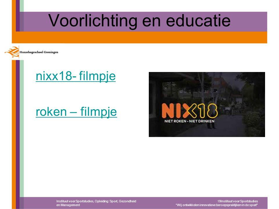 Voorlichting en educatie nixx18- filmpje roken – filmpje Instituut voor Sportstudies, Opleiding: Sport, Gezondheid en Management 19Instituut voor Spor