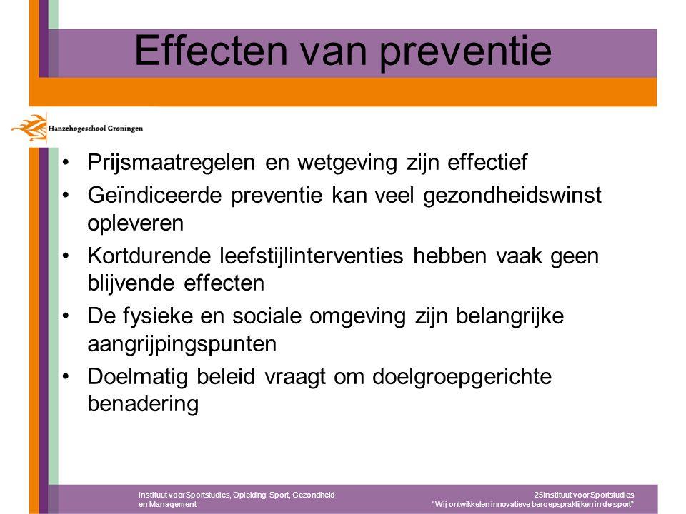 Effecten van preventie Prijsmaatregelen en wetgeving zijn effectief Geïndiceerde preventie kan veel gezondheidswinst opleveren Kortdurende leefstijlin