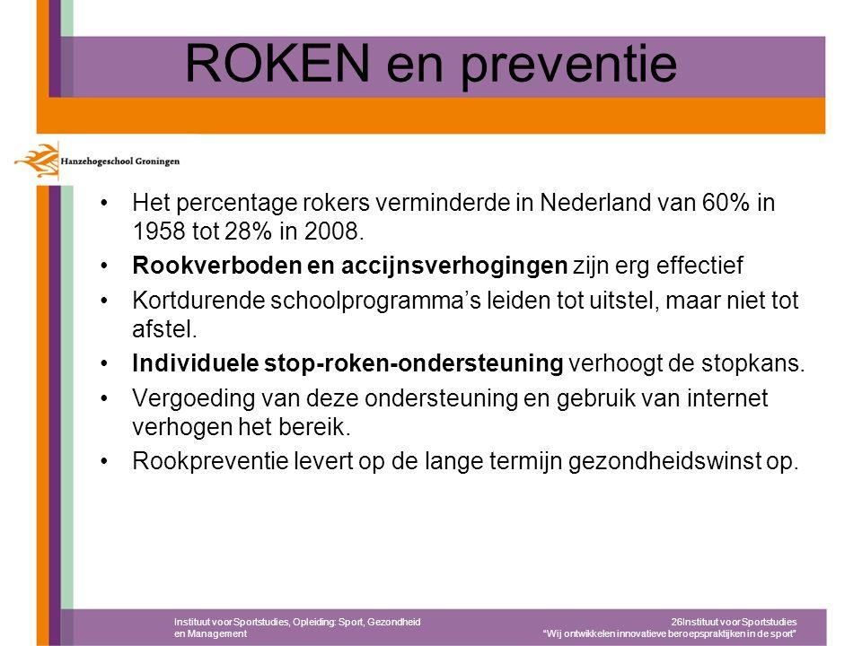 ROKEN en preventie Het percentage rokers verminderde in Nederland van 60% in 1958 tot 28% in 2008. Rookverboden en accijnsverhogingen zijn erg effecti