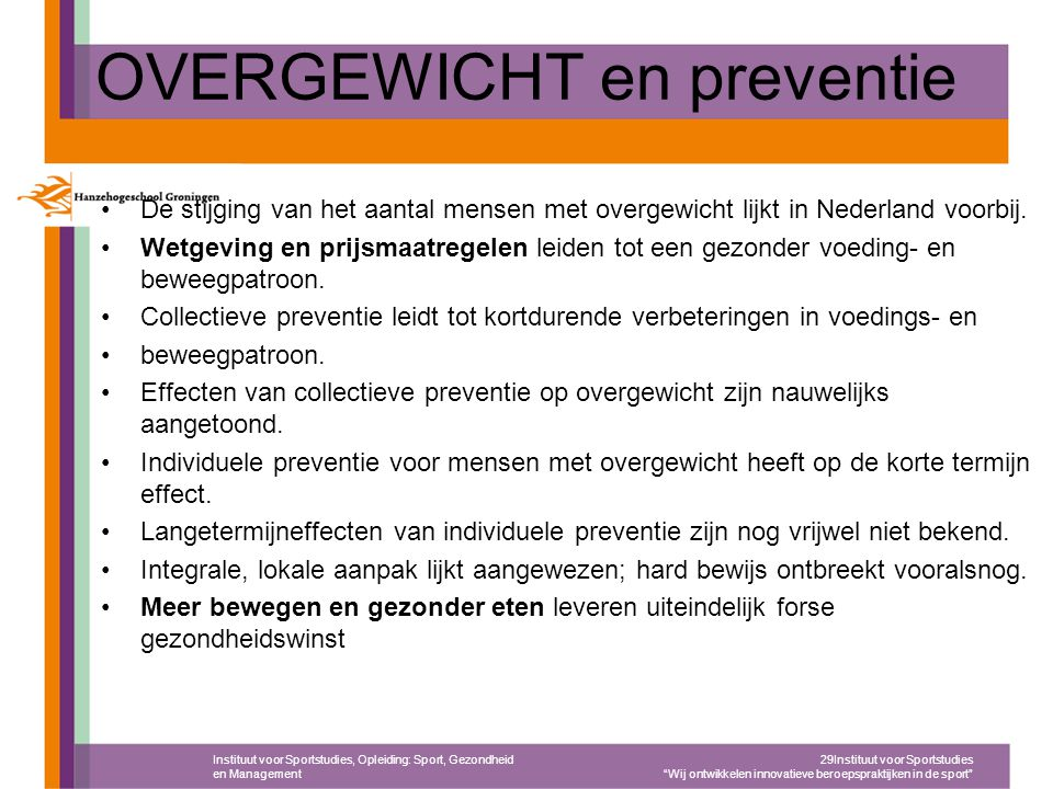 OVERGEWICHT en preventie De stijging van het aantal mensen met overgewicht lijkt in Nederland voorbij. Wetgeving en prijsmaatregelen leiden tot een ge