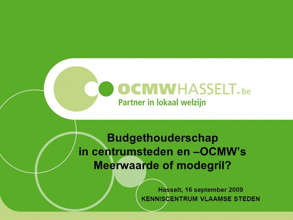 Budgethouderschap in centrumsteden en –OCMW's Meerwaarde of modegril? Hasselt, 16 september 2009 KENNISCENTRUM VLAAMSE STEDEN