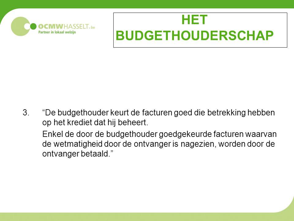 """HET BUDGETHOUDERSCHAP 3.""""De budgethouder keurt de facturen goed die betrekking hebben op het krediet dat hij beheert. Enkel de door de budgethouder go"""
