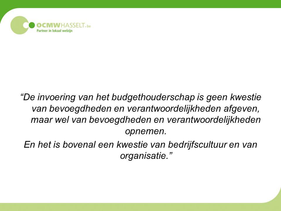 De invoering van het budgethouderschap is geen kwestie van bevoegdheden en verantwoordelijkheden afgeven, maar wel van bevoegdheden en verantwoordelijkheden opnemen.