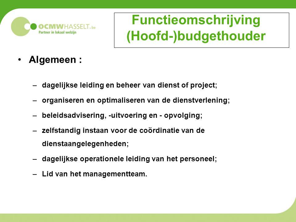 Functieomschrijving (Hoofd-)budgethouder Algemeen : –dagelijkse leiding en beheer van dienst of project; –organiseren en optimaliseren van de dienstve
