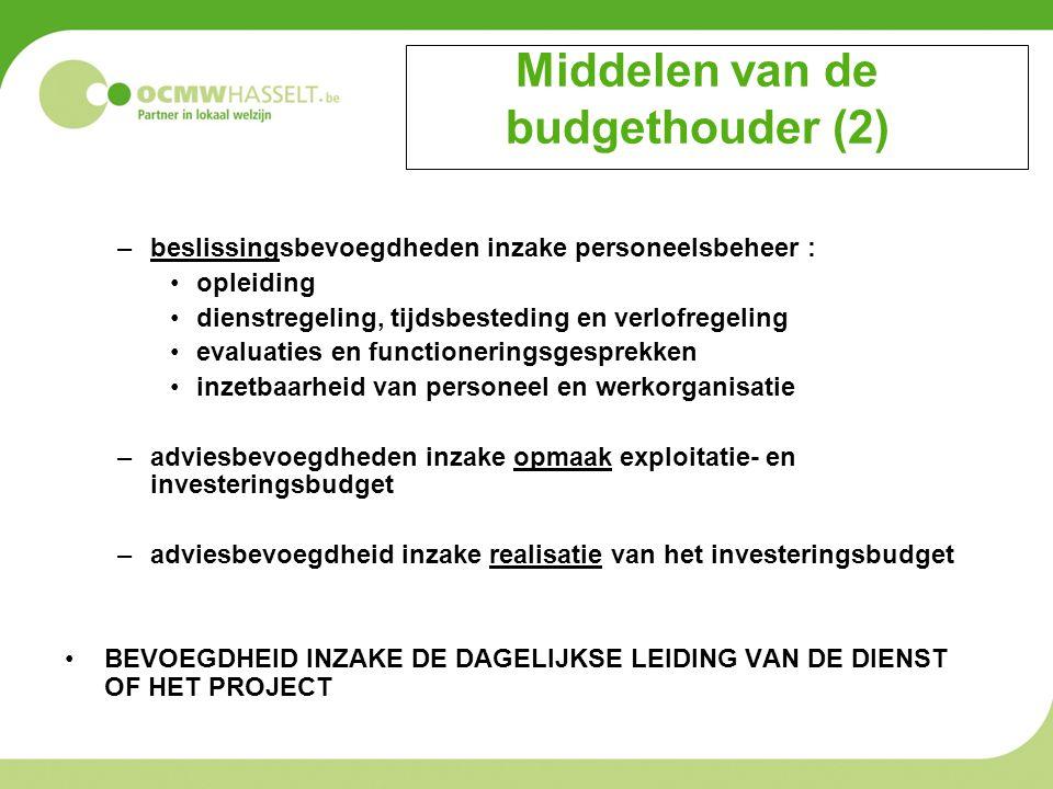 Middelen van de budgethouder (2) –beslissingsbevoegdheden inzake personeelsbeheer : opleiding dienstregeling, tijdsbesteding en verlofregeling evaluaties en functioneringsgesprekken inzetbaarheid van personeel en werkorganisatie –adviesbevoegdheden inzake opmaak exploitatie- en investeringsbudget –adviesbevoegdheid inzake realisatie van het investeringsbudget BEVOEGDHEID INZAKE DE DAGELIJKSE LEIDING VAN DE DIENST OF HET PROJECT