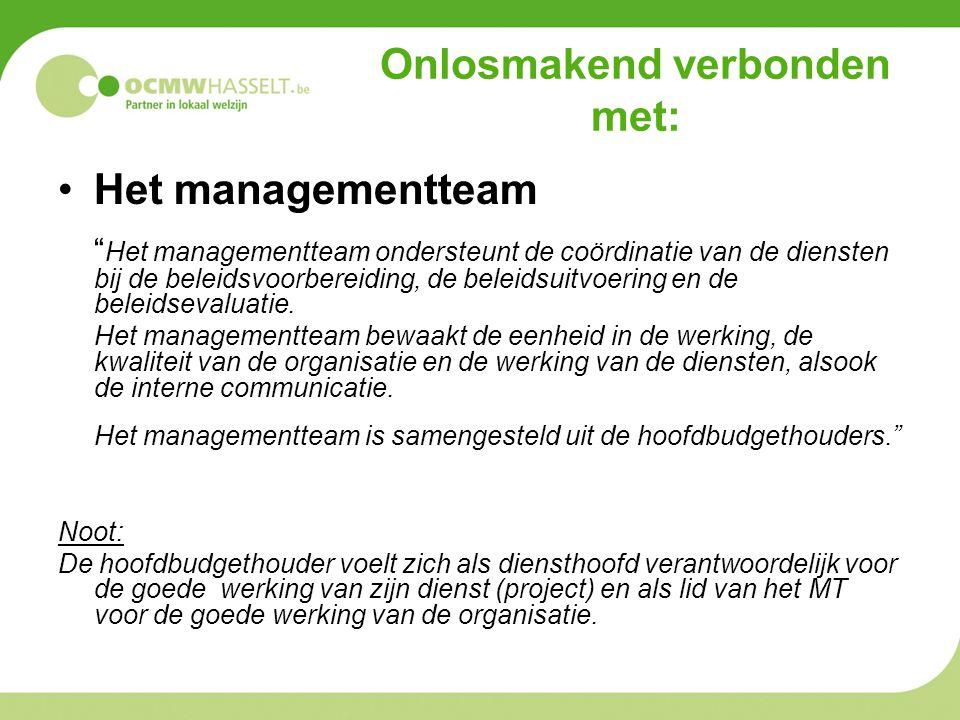 Onlosmakend verbonden met: Het managementteam Het managementteam ondersteunt de coördinatie van de diensten bij de beleidsvoorbereiding, de beleidsuitvoering en de beleidsevaluatie.