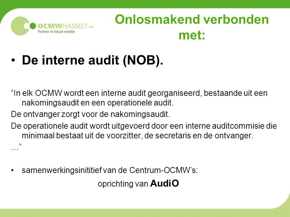 """Onlosmakend verbonden met: De interne audit (NOB). """"In elk OCMW wordt een interne audit georganiseerd, bestaande uit een nakomingsaudit en een operati"""