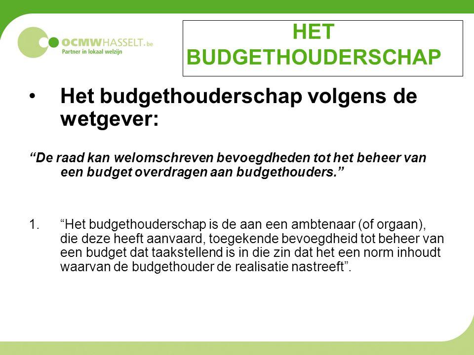 """HET BUDGETHOUDERSCHAP Het budgethouderschap volgens de wetgever: """"De raad kan welomschreven bevoegdheden tot het beheer van een budget overdragen aan"""