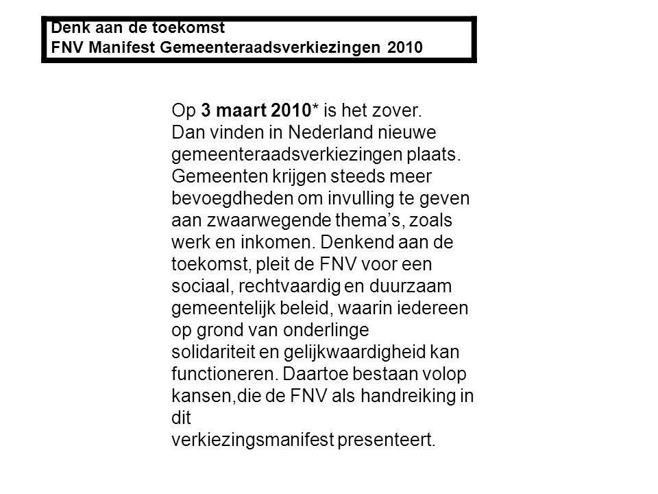 Denk aan de toekomst FNV Manifest Gemeenteraadsverkiezingen 2010 Op 3 maart 2010* is het zover.