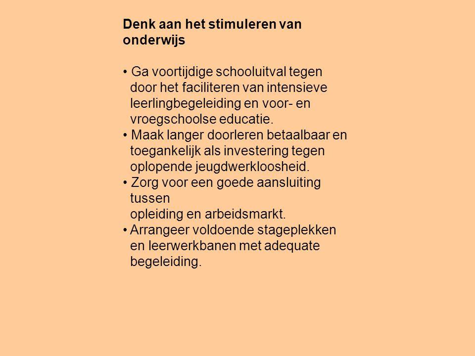 Denk aan het stimuleren van onderwijs Ga voortijdige schooluitval tegen door het faciliteren van intensieve leerlingbegeleiding en voor- en vroegschoolse educatie.