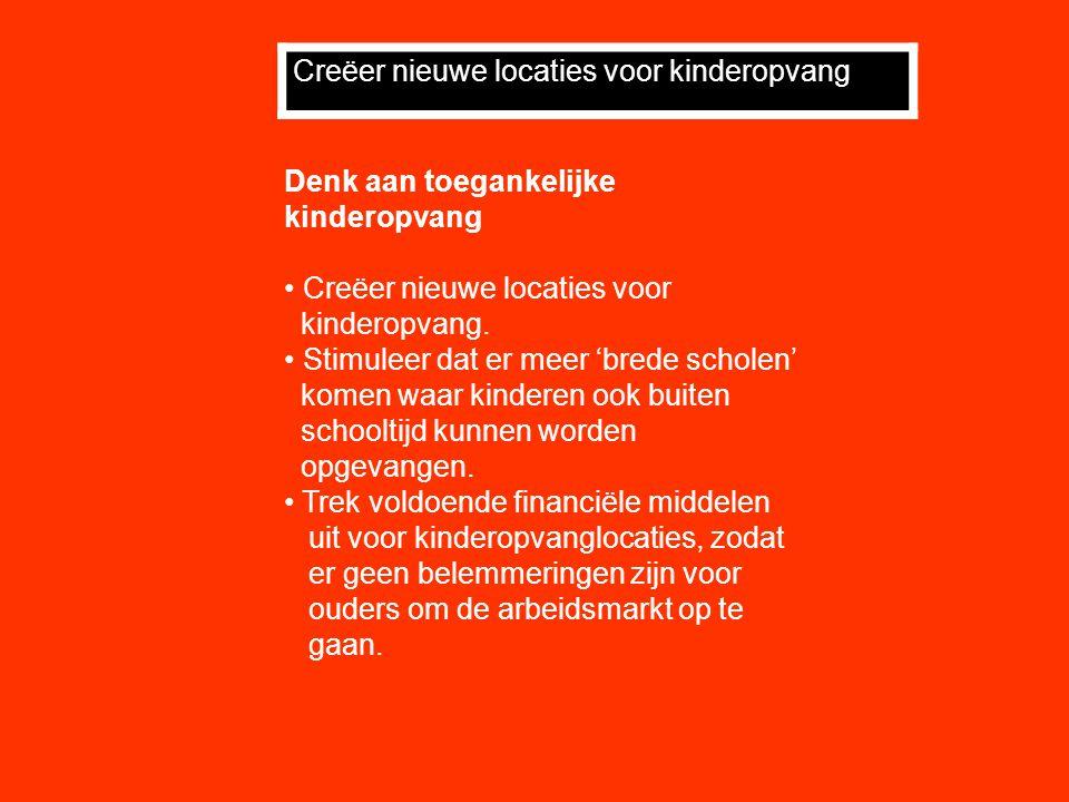 Denk aan toegankelijke kinderopvang Creëer nieuwe locaties voor kinderopvang.