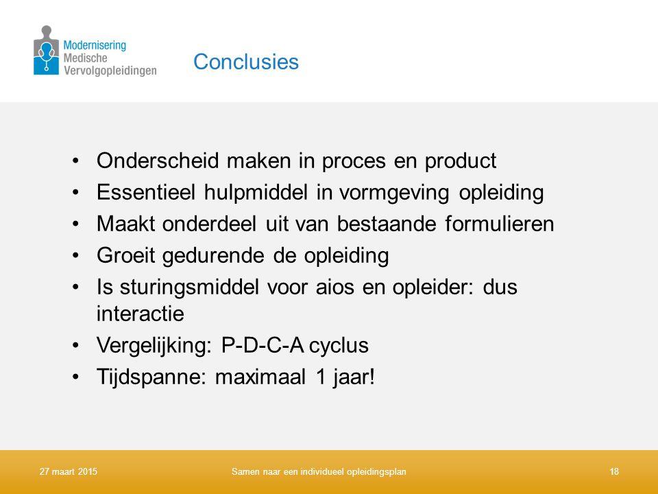 Conclusies Onderscheid maken in proces en product Essentieel hulpmiddel in vormgeving opleiding Maakt onderdeel uit van bestaande formulieren Groeit gedurende de opleiding Is sturingsmiddel voor aios en opleider: dus interactie Vergelijking: P-D-C-A cyclus Tijdspanne: maximaal 1 jaar.