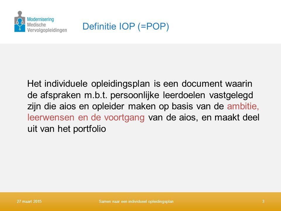 Definitie IOP (=POP) Het individuele opleidingsplan is een document waarin de afspraken m.b.t. persoonlijke leerdoelen vastgelegd zijn die aios en opl