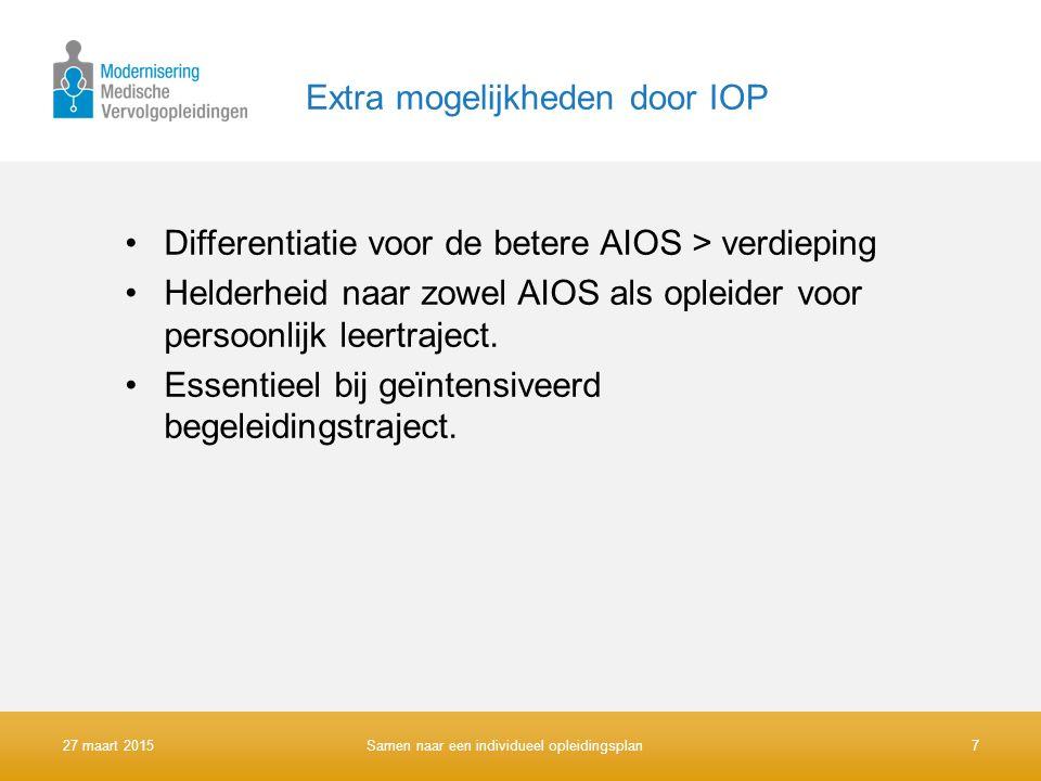 Extra mogelijkheden door IOP Differentiatie voor de betere AIOS > verdieping Helderheid naar zowel AIOS als opleider voor persoonlijk leertraject. Ess