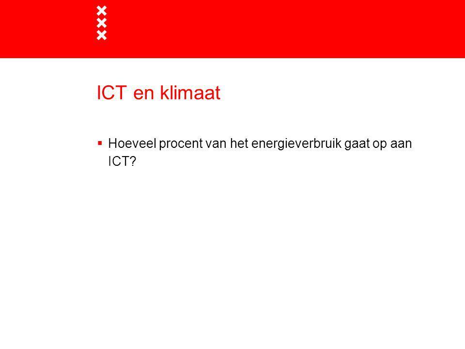 ICT en klimaat  Hoeveel procent van het energieverbruik gaat op aan ICT