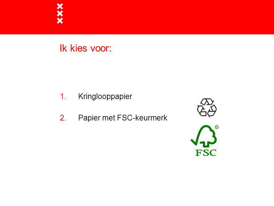 3 Ik kies voor: 1.Kringlooppapier 2.Papier met FSC-keurmerk