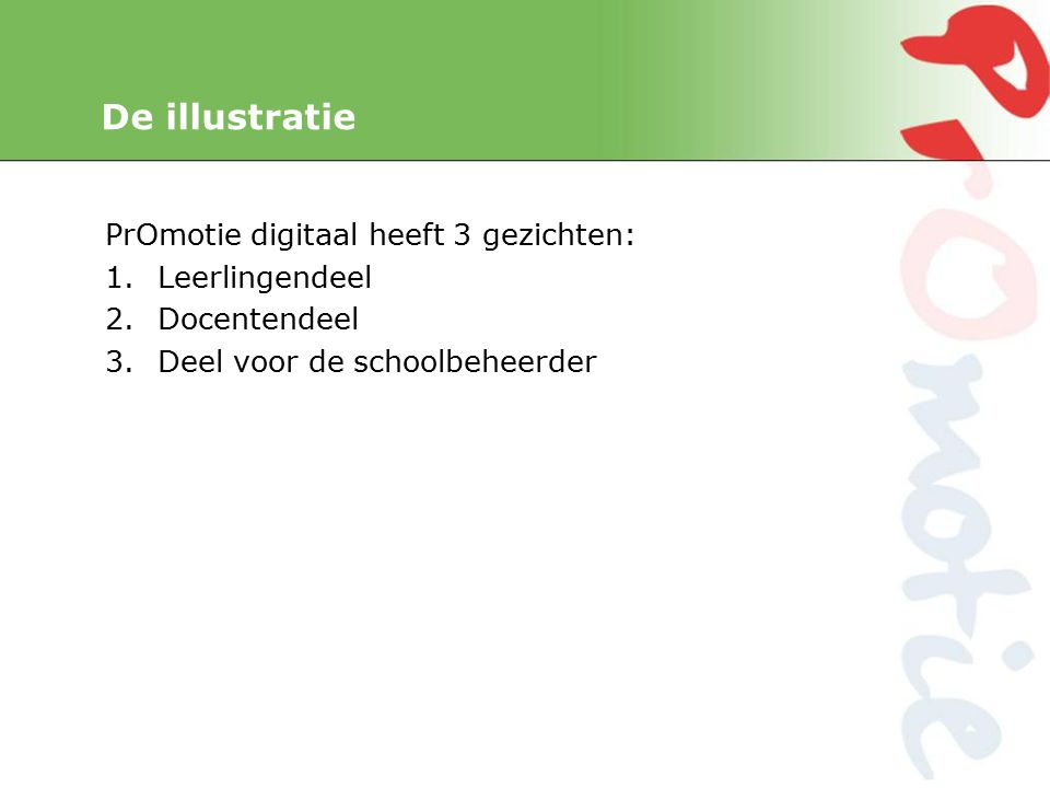 De illustratie PrOmotie digitaal heeft 3 gezichten: 1.Leerlingendeel 2.Docentendeel 3.Deel voor de schoolbeheerder