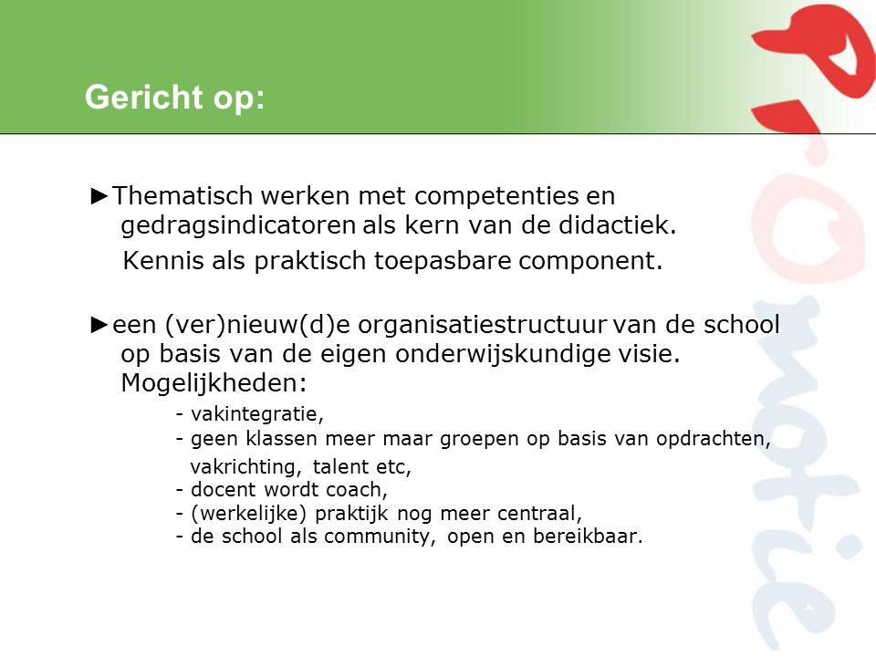 Gericht op: ► Thematisch werken met competenties en gedragsindicatoren als kern van de didactiek.