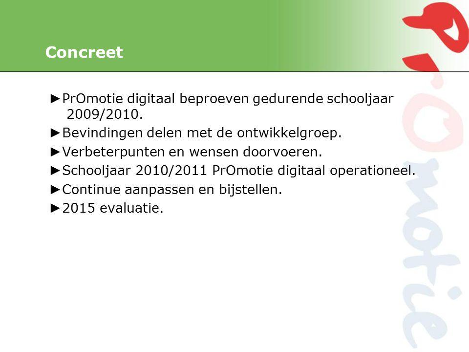 Concreet ► PrOmotie digitaal beproeven gedurende schooljaar 2009/2010.