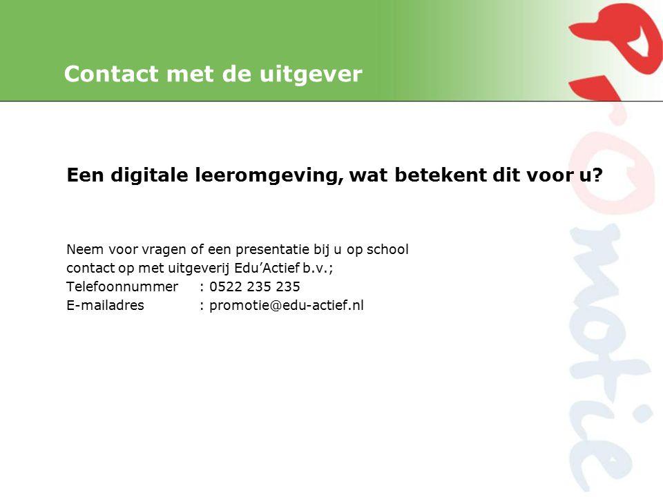 Contact met de uitgever Een digitale leeromgeving, wat betekent dit voor u.
