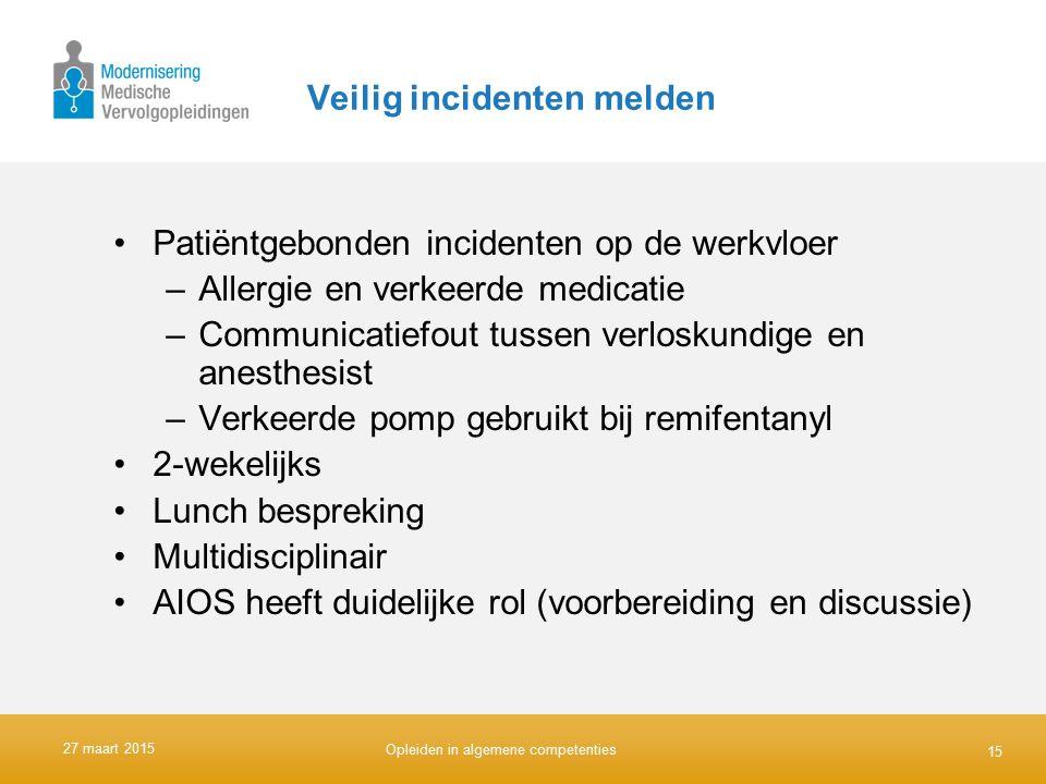 Veilig incidenten melden Patiëntgebonden incidenten op de werkvloer –Allergie en verkeerde medicatie –Communicatiefout tussen verloskundige en anesthe