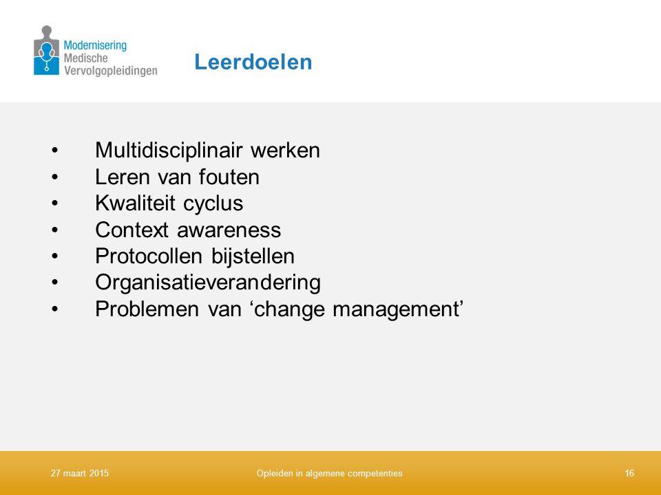 Leerdoelen Multidisciplinair werken Leren van fouten Kwaliteit cyclus Context awareness Protocollen bijstellen Organisatieverandering Problemen van 'c