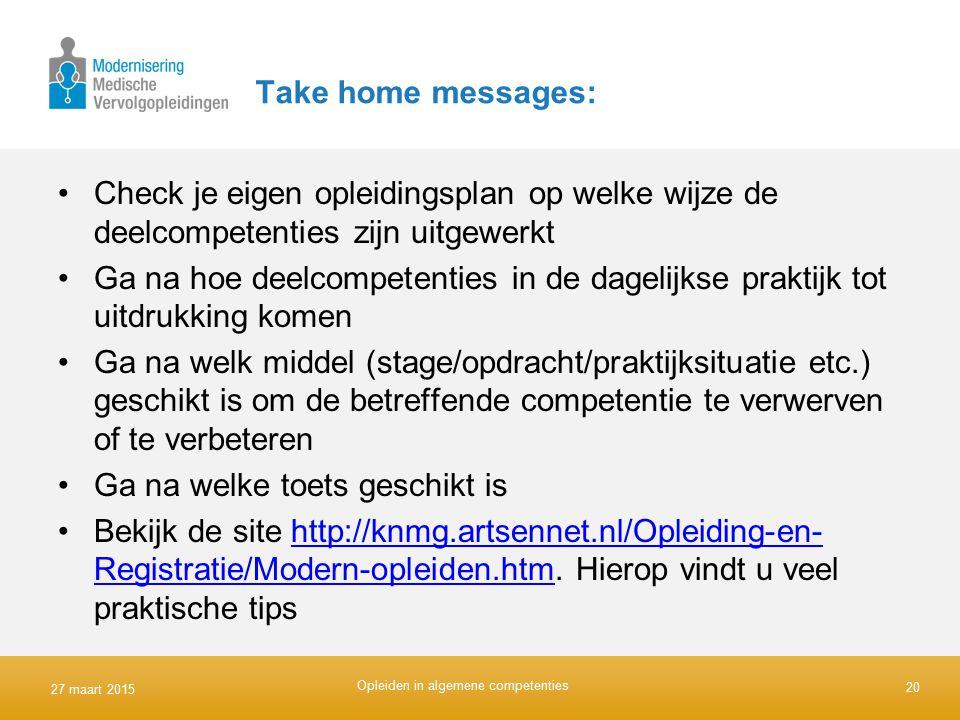 Take home messages: Check je eigen opleidingsplan op welke wijze de deelcompetenties zijn uitgewerkt Ga na hoe deelcompetenties in de dagelijkse prakt