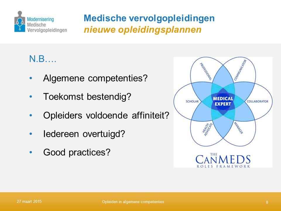 Medische vervolgopleidingen nieuwe opleidingsplannen N.B…. Algemene competenties? Toekomst bestendig? Opleiders voldoende affiniteit? Iedereen overtui