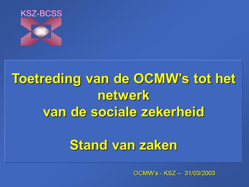 - 2 - KSZ-BCSS 31/03/2003 De verplichting tot toetreding tot het netwerk van de sociale zekerheid OCMW's zijn instellingen van sociale zekerheid volgens de wet van 15 januari 1990 houdende oprichting en organisatie van een Kruispuntbank van de sociale zekerheid.