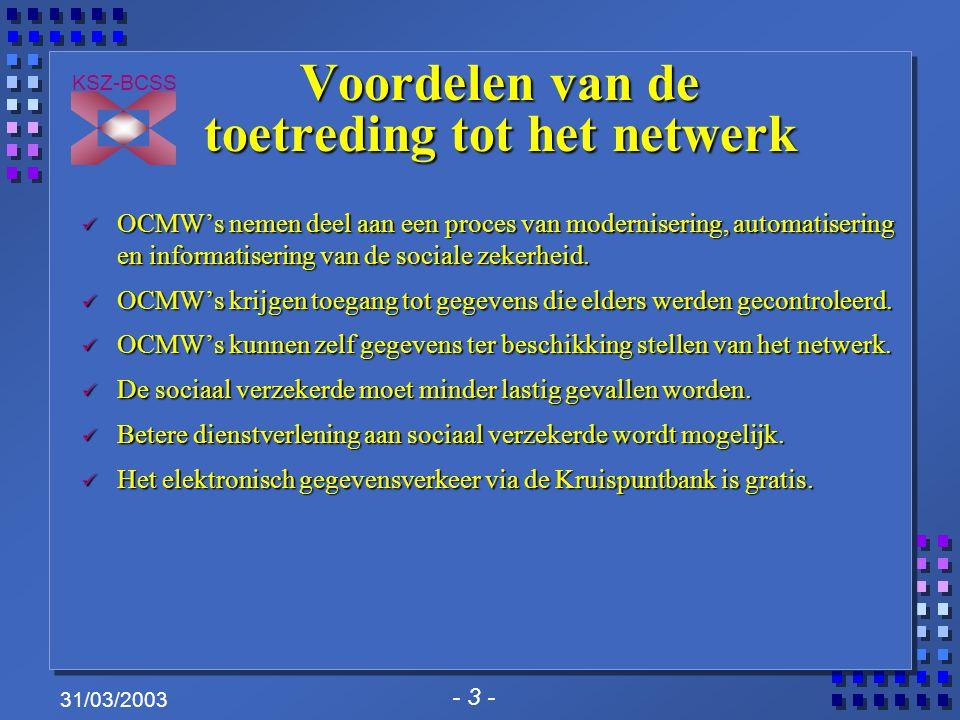- 14 - KSZ-BCSS 31/03/2003 Evolutie binnen het KSZ- netwerk (4/4)  bestaande IHFN-stromen die geen wijzigingen ondergaan, kunnen blijvend uitgewisseld worden, ook na 1/1/2004  XML-bericht bevat alle nodige informatie voor de toepassingen  de prefix dient om het bericht over een netwerk te routeren : huidige A1-prefix om een IHFN- of XML-bericht uit te wisselen op het bestaande netwerk  voor uitwisselingen tussen Application Servers : prefix A1 vervalt, alles wordt gedefinieerd in XML en met een http(s)-header