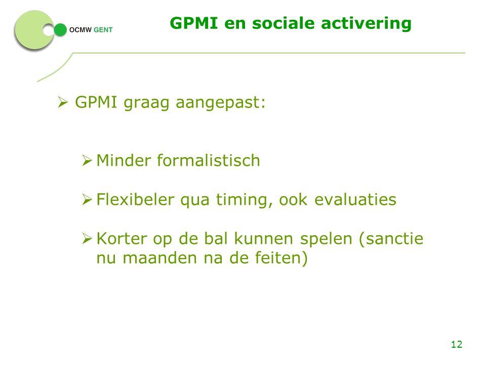 GPMI en sociale activering  GPMI graag aangepast:  Minder formalistisch  Flexibeler qua timing, ook evaluaties  Korter op de bal kunnen spelen (sa