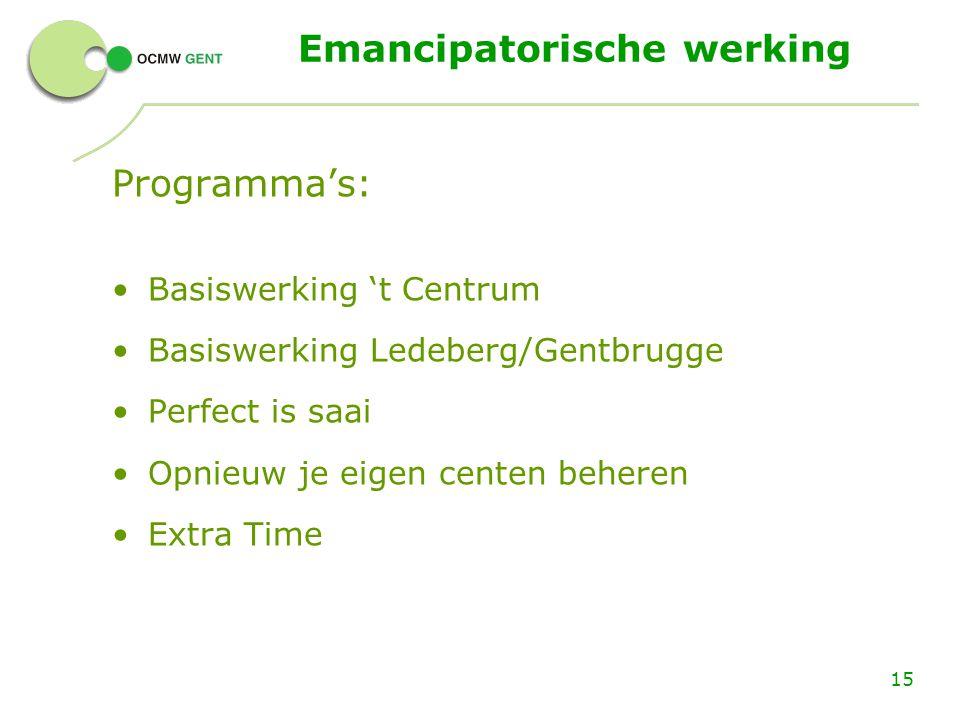15 Emancipatorische werking Programma's: Basiswerking 't Centrum Basiswerking Ledeberg/Gentbrugge Perfect is saai Opnieuw je eigen centen beheren Extr