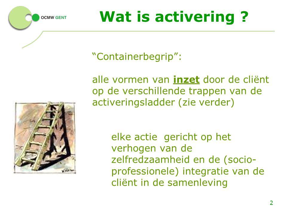 """2 Wat is activering ? """"Containerbegrip"""": alle vormen van inzet door de cliënt op de verschillende trappen van de activeringsladder (zie verder) elke a"""