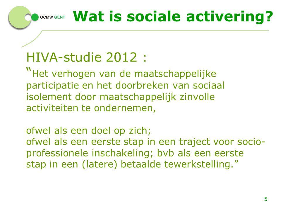 """5 Wat is sociale activering? HIVA-studie 2012 : """" Het verhogen van de maatschappelijke participatie en het doorbreken van sociaal isolement door maats"""