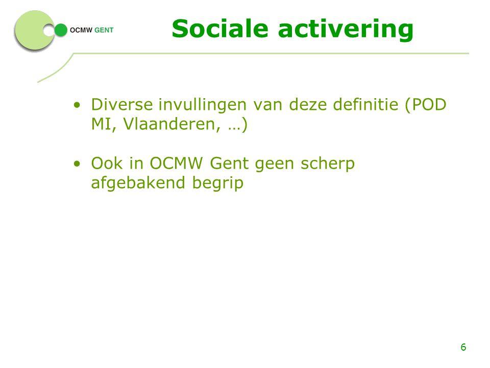 Sociale activering Diverse invullingen van deze definitie (POD MI, Vlaanderen, …) Ook in OCMW Gent geen scherp afgebakend begrip 6