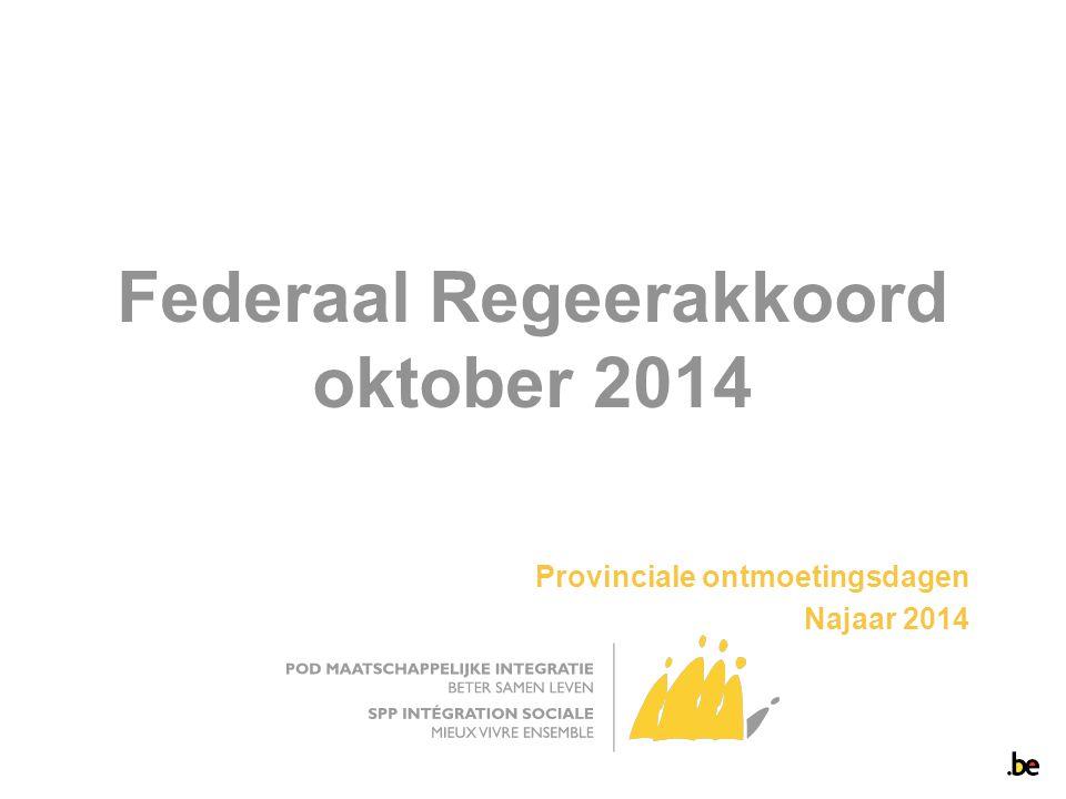 Federaal Regeerakkoord oktober 2014 Provinciale ontmoetingsdagen Najaar 2014