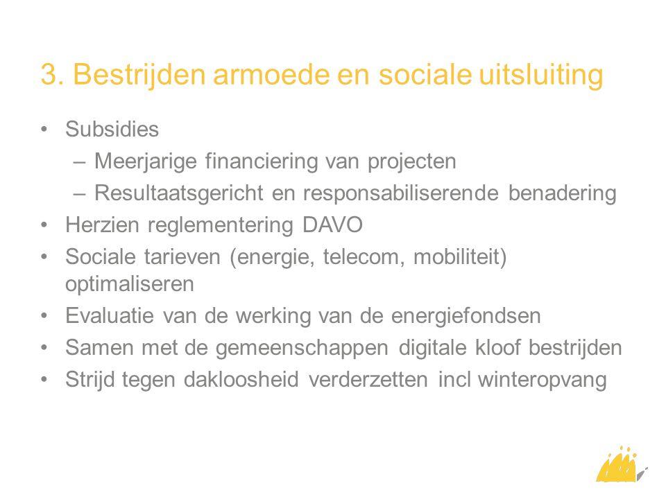 3. Bestrijden armoede en sociale uitsluiting Subsidies –Meerjarige financiering van projecten –Resultaatsgericht en responsabiliserende benadering Her