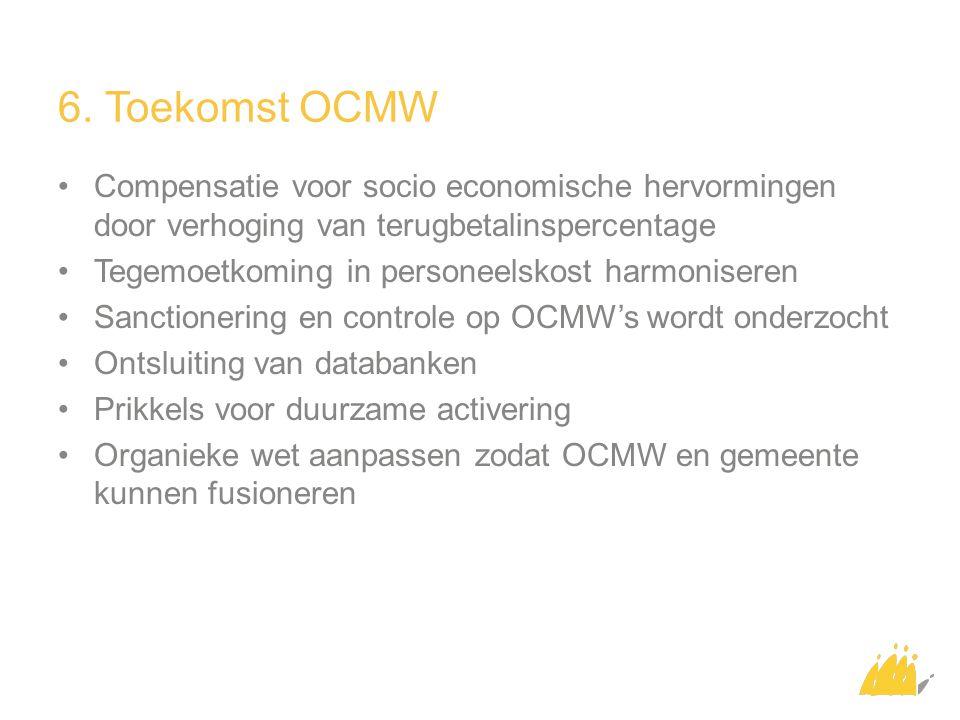 6. Toekomst OCMW Compensatie voor socio economische hervormingen door verhoging van terugbetalinspercentage Tegemoetkoming in personeelskost harmonise