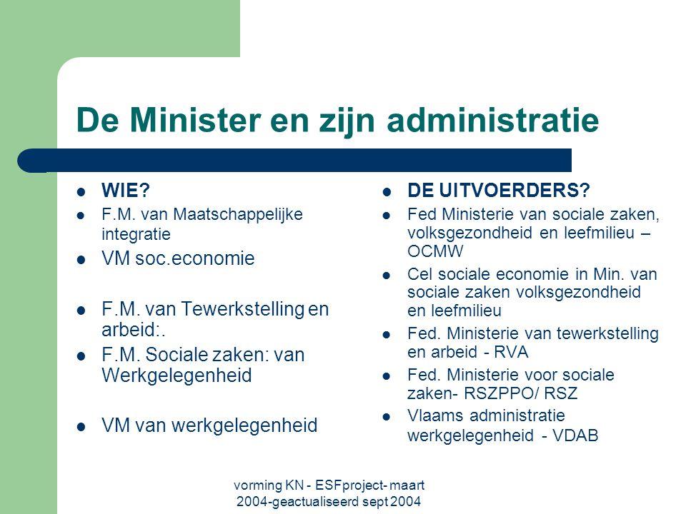 vorming KN - ESFproject- maart 2004-geactualiseerd sept 2004 De Minister en zijn administratie WIE.